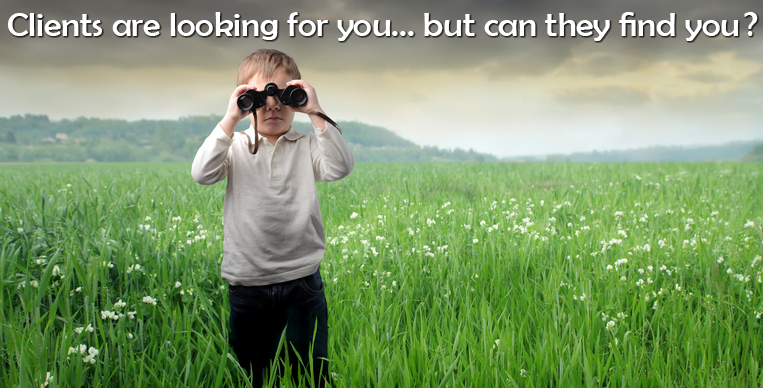 Clients are looking for you... but can they find you?